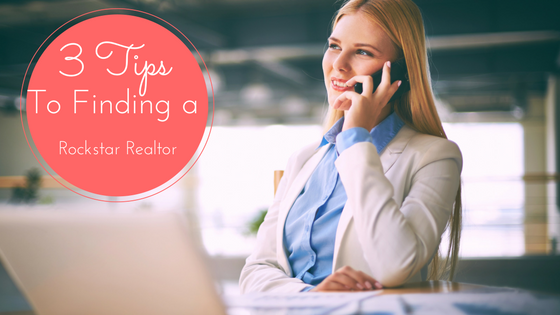 3 Tips to Finding a Rockstar Real Estate Agent