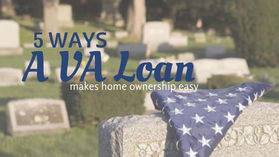 5 Ways a VA Loan Makes Home Ownership Easy