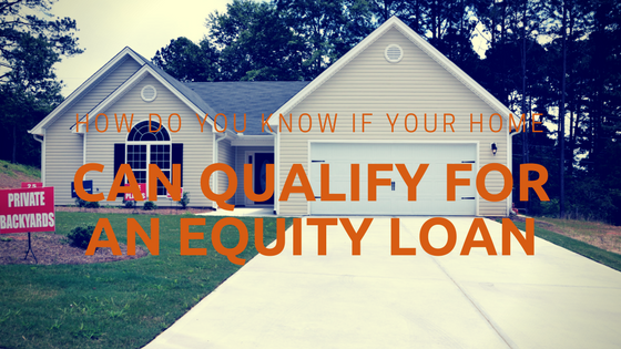 How Do You Know If Your Home Can Qualify for an Equity Loan