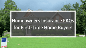 Homeowners Insurance FAQs for First-Time Home Buyers