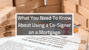 What You Need To Know About Using a Co-Signer on a Mortgage